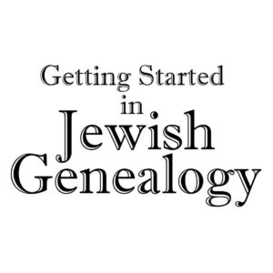 Getting Started in Jewish Genealogy